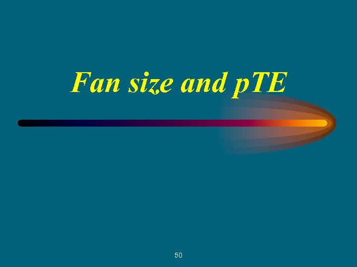 Fan size and p. TE 50