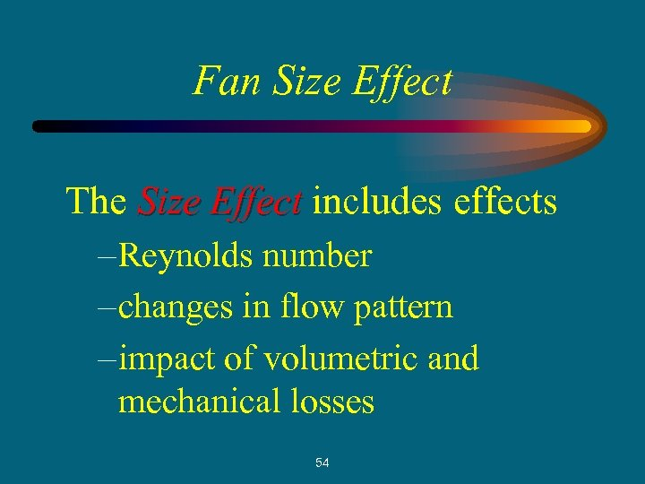 Fan Size Effect The Size Effect includes effects – Reynolds number – changes in