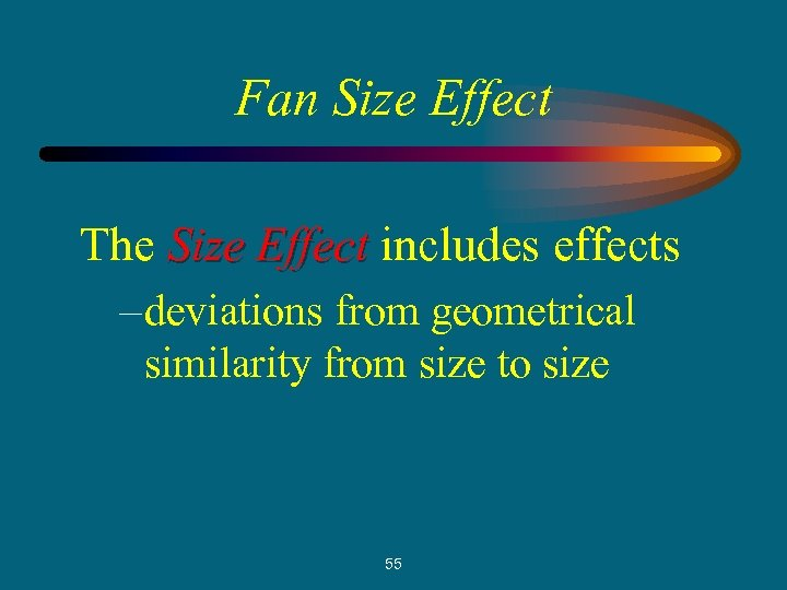 Fan Size Effect The Size Effect includes effects – deviations from geometrical similarity from