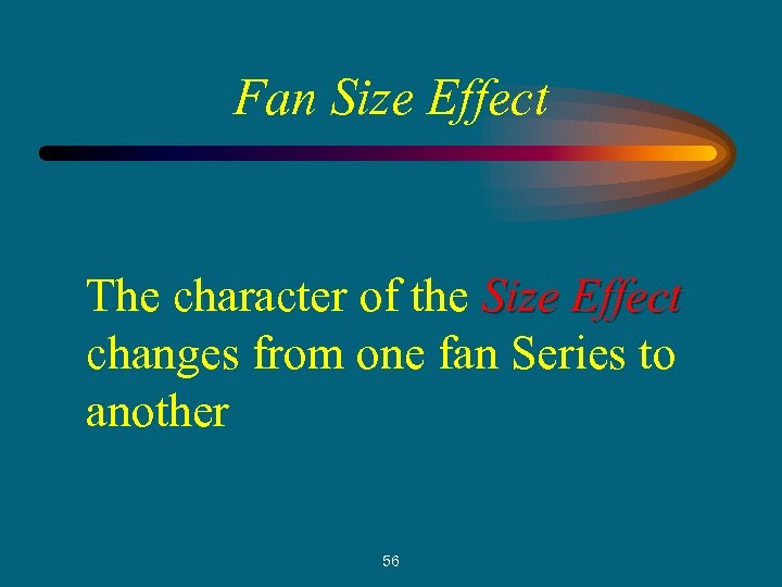 Fan Size Effect The character of the Size Effect changes from one fan Series