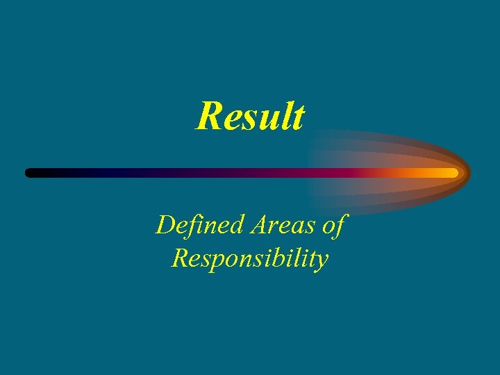 Result Defined Areas of Responsibility