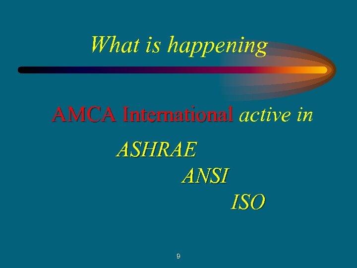 What is happening AMCA International active in ASHRAE ANSI ISO 9