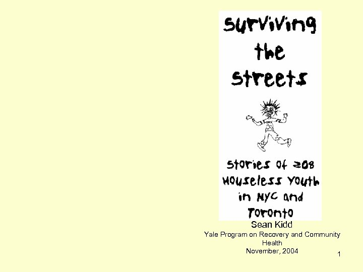 Surviving the Streets Sean Kidd Yale Program on Recovery and Community Health November, 2004