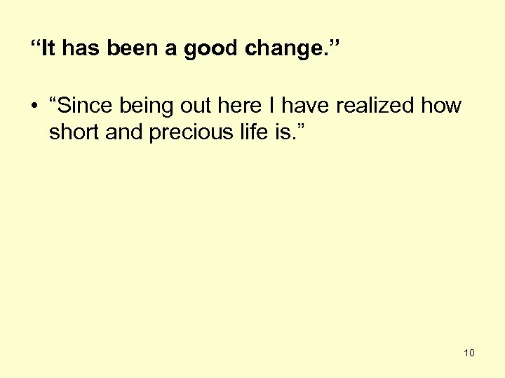 """It has been a good change. "" • ""Since being out here I have"