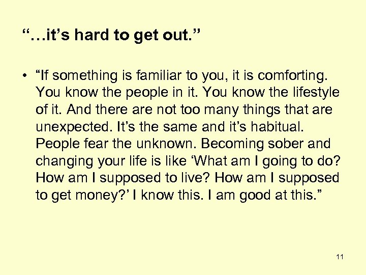 """""""…it's hard to get out. """" • """"If something is familiar to you, it"""