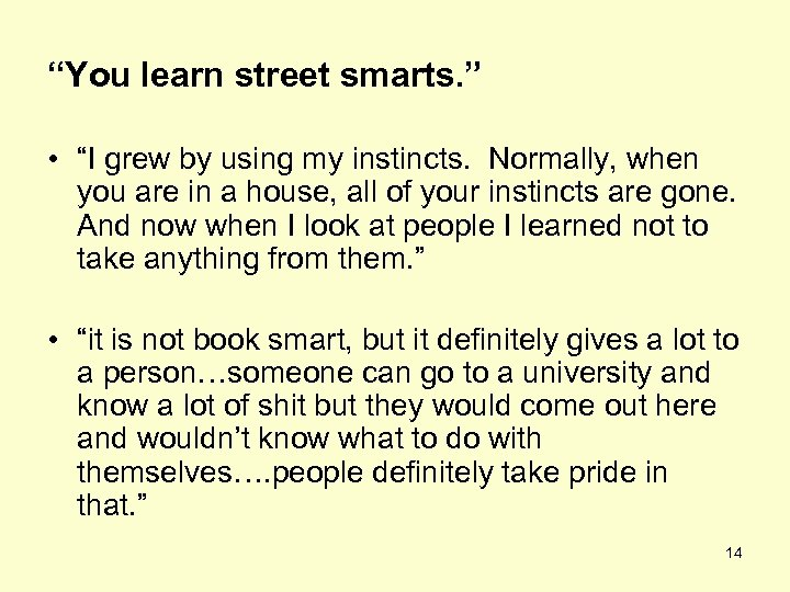 """You learn street smarts. "" • ""I grew by using my instincts. Normally, when"