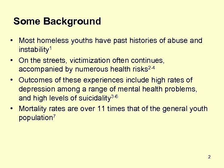 Some Background • Most homeless youths have past histories of abuse and instability 1