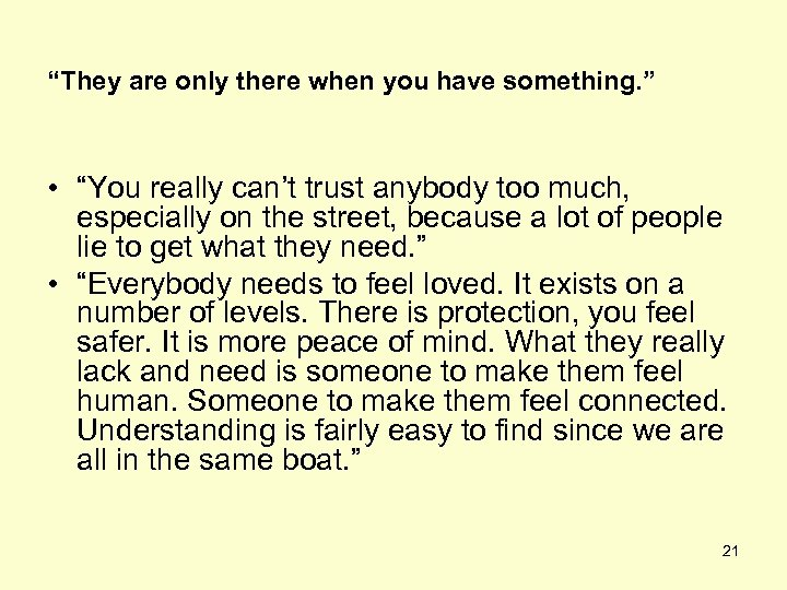 """They are only there when you have something. "" • ""You really can't trust"
