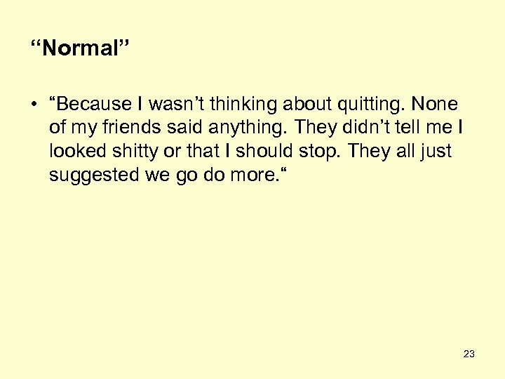 """Normal"" • ""Because I wasn't thinking about quitting. None of my friends said anything."
