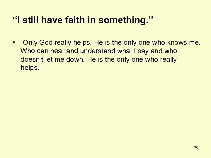 """I still have faith in something. "" • ""Only God really helps. He is"