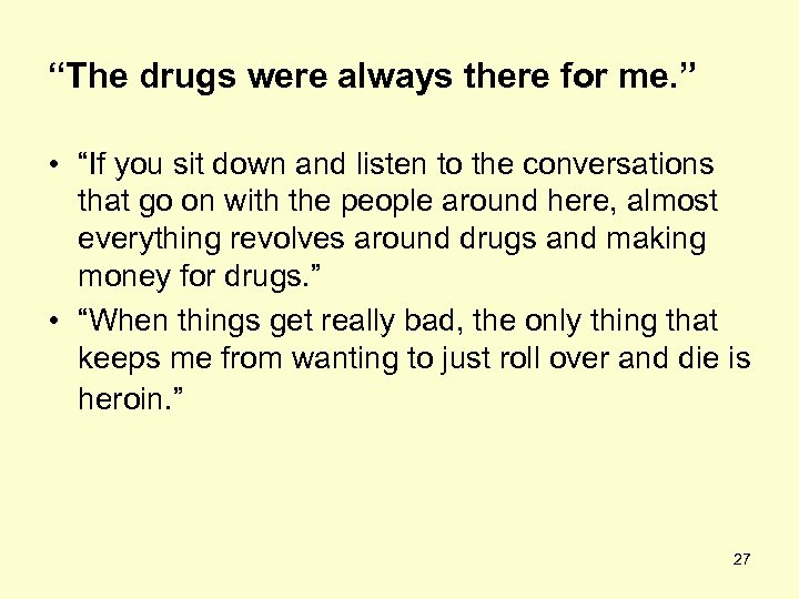 """The drugs were always there for me. "" • ""If you sit down and"