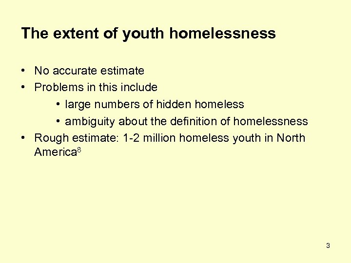 The extent of youth homelessness • No accurate estimate • Problems in this include