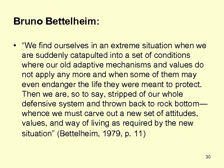 "Bruno Bettelheim: • ""We find ourselves in an extreme situation when we are suddenly"