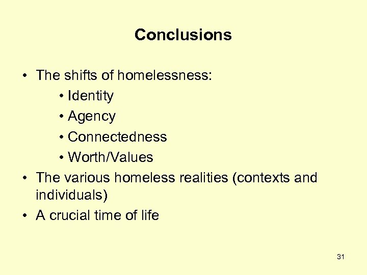 Conclusions • The shifts of homelessness: • Identity • Agency • Connectedness • Worth/Values