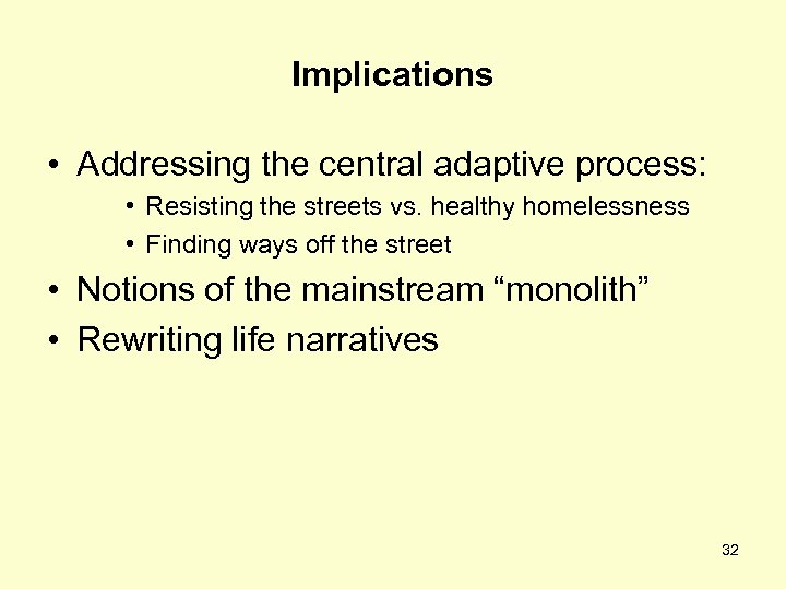 Implications • Addressing the central adaptive process: • Resisting the streets vs. healthy homelessness