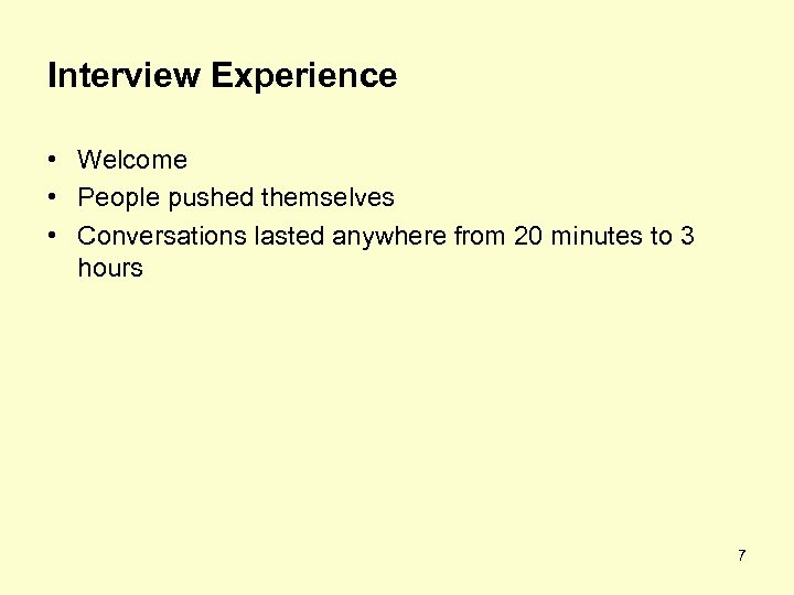 Interview Experience • Welcome • People pushed themselves • Conversations lasted anywhere from 20