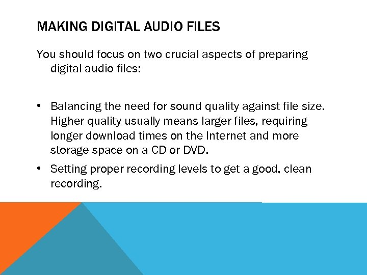 MAKING DIGITAL AUDIO FILES You should focus on two crucial aspects of preparing digital