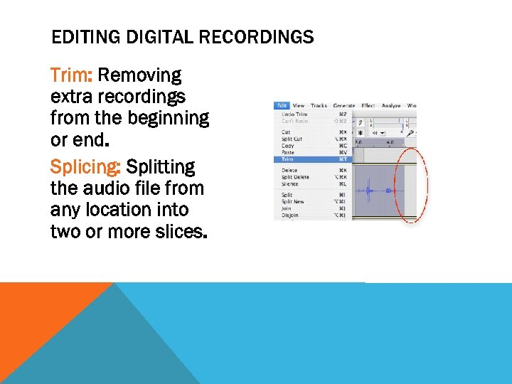 EDITING DIGITAL RECORDINGS Trim: Removing extra recordings from the beginning or end. Splicing: Splitting