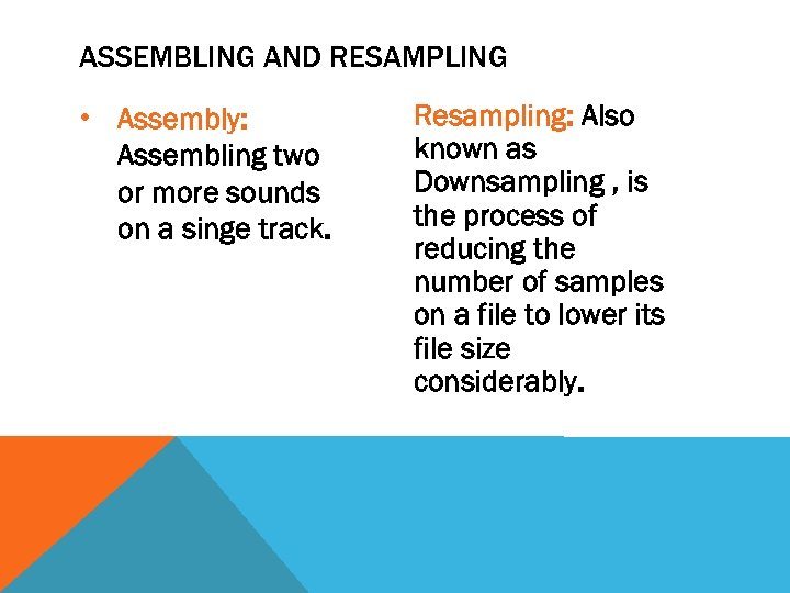ASSEMBLING AND RESAMPLING • Assembly: Assembling two or more sounds on a singe track.