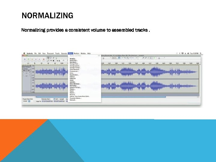 NORMALIZING Normalizing provides a consistent volume to assembled tracks.