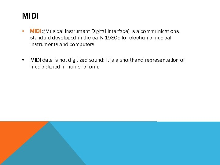 MIDI • MIDI : (Musical Instrument Digital Interface) is a communications standard developed in