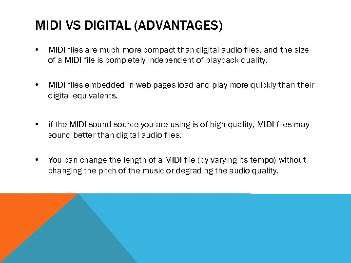 MIDI VS DIGITAL (ADVANTAGES) • MIDI files are much more compact than digital audio