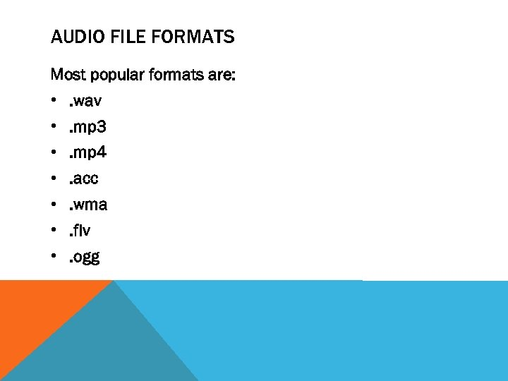 AUDIO FILE FORMATS Most popular formats are: • . wav • . mp 3
