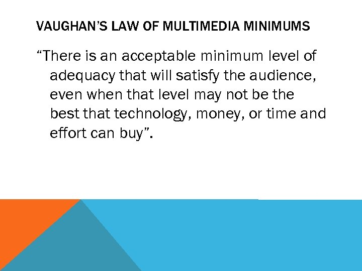 "VAUGHAN'S LAW OF MULTIMEDIA MINIMUMS ""There is an acceptable minimum level of adequacy that"