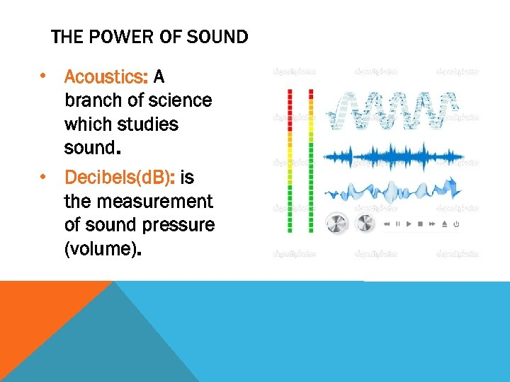 THE POWER OF SOUND • Acoustics: A branch of science which studies sound. •