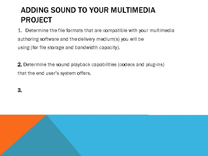 ADDING SOUND TO YOUR MULTIMEDIA PROJECT 1. Determine the file formats that are compatible
