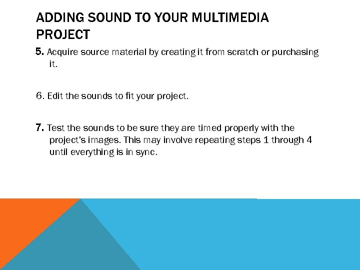 ADDING SOUND TO YOUR MULTIMEDIA PROJECT 5. Acquire source material by creating it from