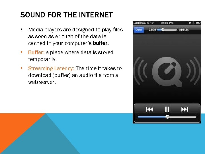 SOUND FOR THE INTERNET • Media players are designed to play files as soon