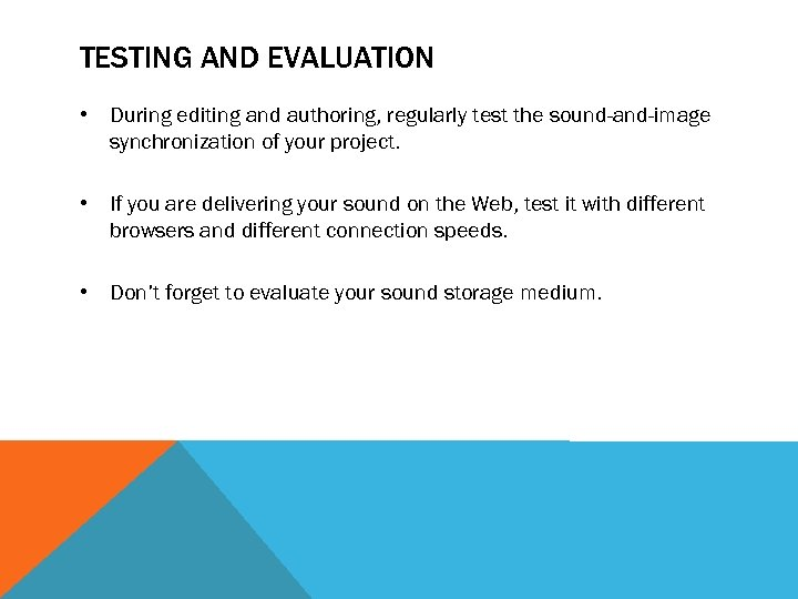 TESTING AND EVALUATION • During editing and authoring, regularly test the sound-and-image synchronization of