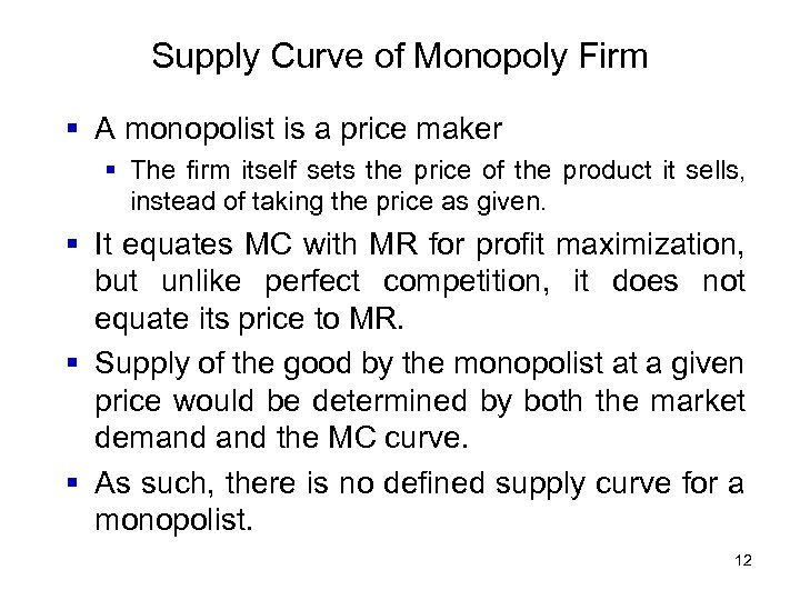 Supply Curve of Monopoly Firm § A monopolist is a price maker § The
