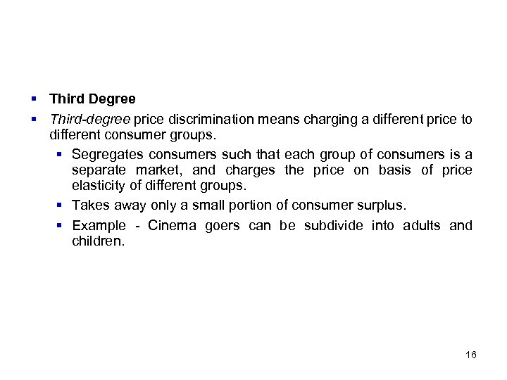 § Third Degree § Third-degree price discrimination means charging a different price to different