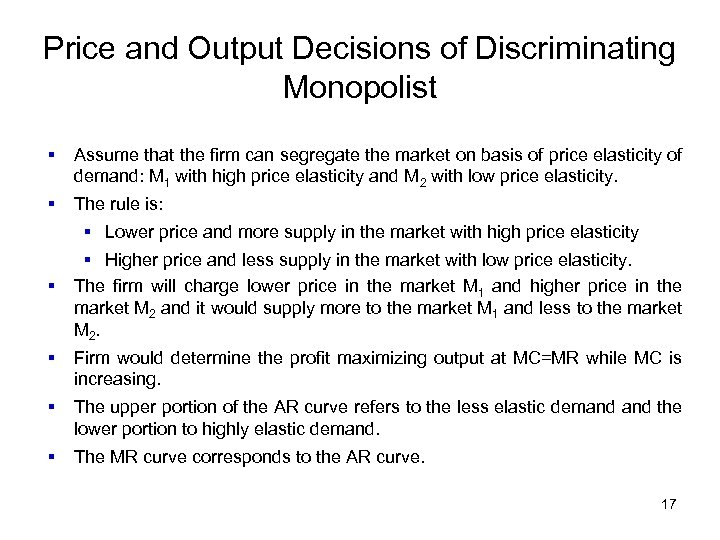 Price and Output Decisions of Discriminating Monopolist § Assume that the firm can segregate