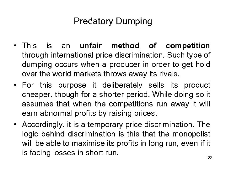 Predatory Dumping • This is an unfair method of competition through international price discrimination.