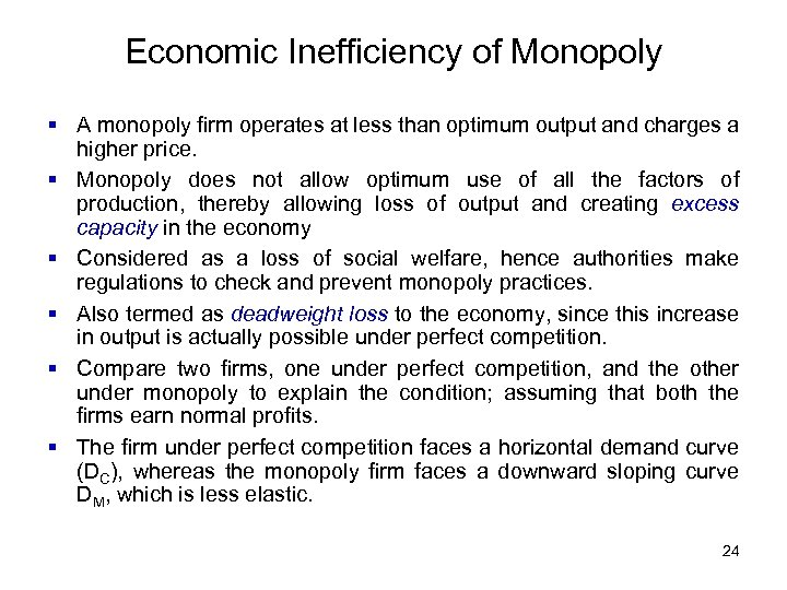 Economic Inefficiency of Monopoly § A monopoly firm operates at less than optimum output