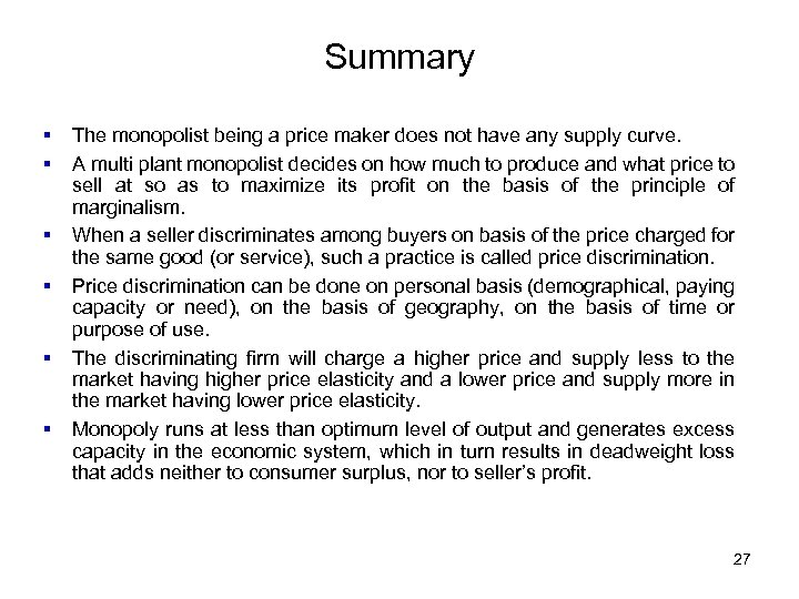 Summary § § § The monopolist being a price maker does not have any