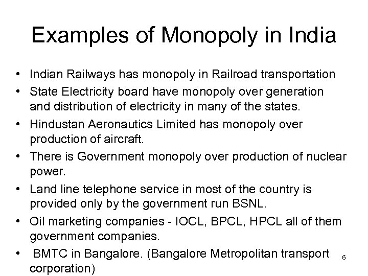 Examples of Monopoly in India • Indian Railways has monopoly in Railroad transportation •