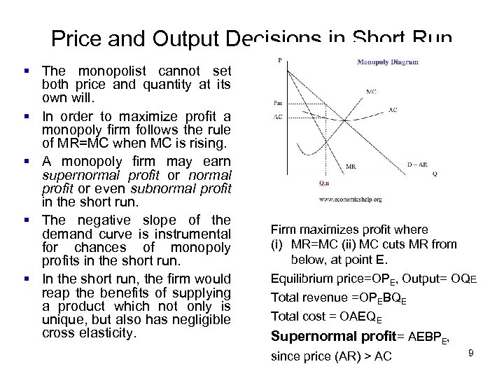 Price and Output Decisions in Short Run § The monopolist cannot set both price