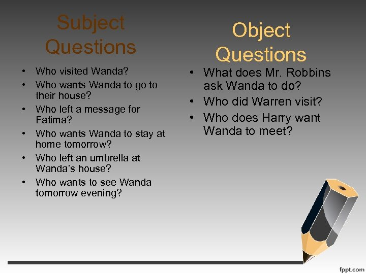Subject Questions • Who visited Wanda? • Who wants Wanda to go to their