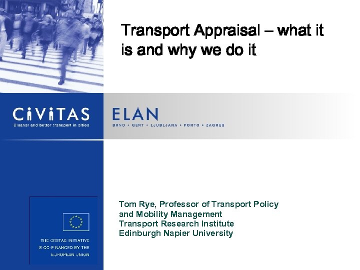 Transport Appraisal – what it is and why we do it Tom Rye, Professor