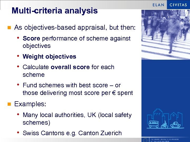 Multi-criteria analysis n As objectives-based appraisal, but then: • Score performance of scheme against