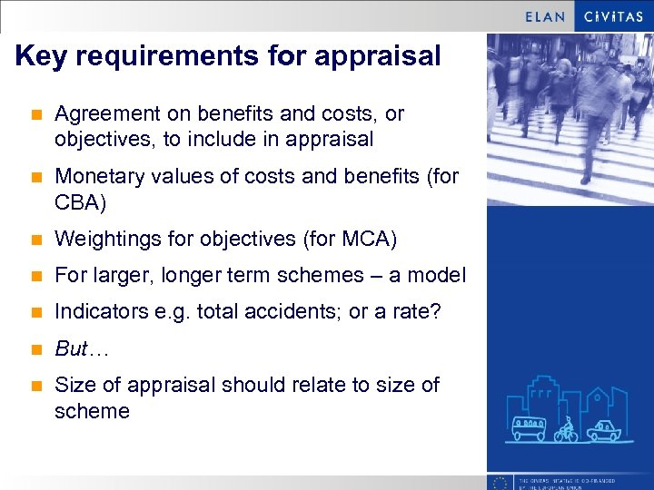Key requirements for appraisal n Agreement on benefits and costs, or objectives, to include