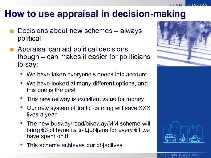 How to use appraisal in decision-making n Decisions about new schemes – always political
