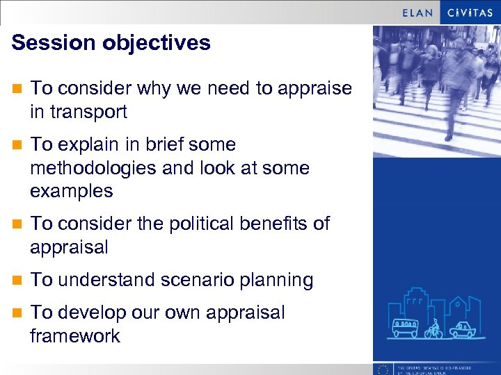 Session objectives n To consider why we need to appraise in transport n To