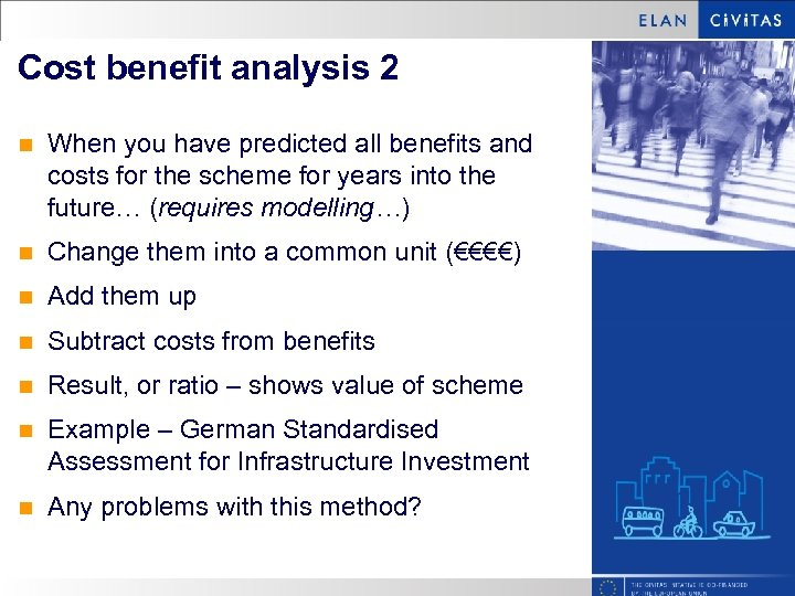Cost benefit analysis 2 n When you have predicted all benefits and costs for
