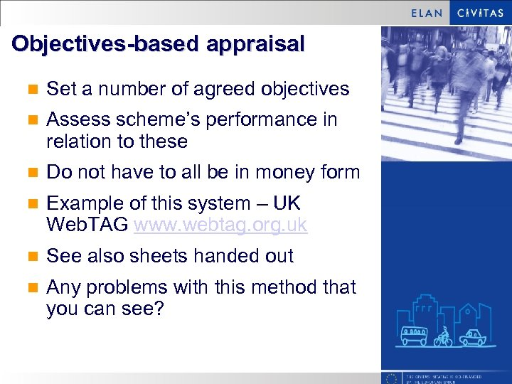 Objectives-based appraisal n Set a number of agreed objectives n Assess scheme's performance in