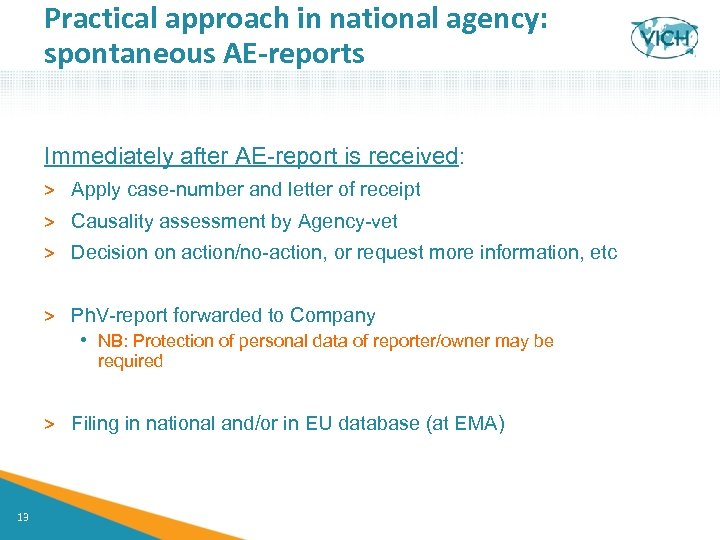 Practical approach in national agency: spontaneous AE-reports Immediately after AE-report is received: > Apply